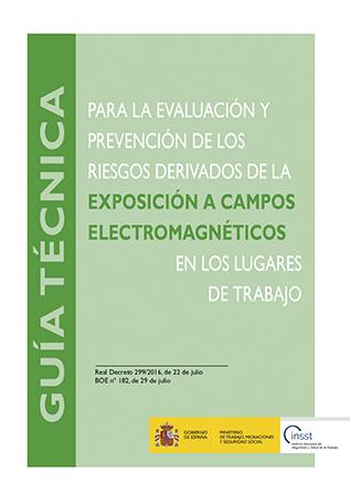 Guía técnica para la evaluación y prevención de los riesgos derivados de la exposición a campos electromagnéticos en los lugares de trabajo - Año 2019