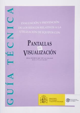 Guía técnica para la evaluación y prevención de los riesgos relativos a la utilización de equipos con pantallas de visualización - Año 2006