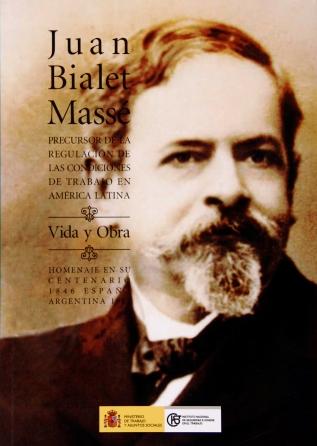 Juan Bialet Massé, precursor de la regulación de las condiciones de trabajo en América Latina. Vida y obra - Año 2008