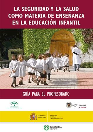 La seguridad y la salud como materia de enseñanza en la educacion infantil. Guía para el profesorado. Año 2013