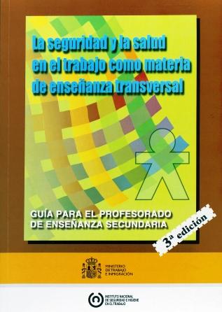La seguridad y la salud en el trabajo como materia de enseñanza transversal. Guía para el profesorado de enseñanza secundaria - Año 2002