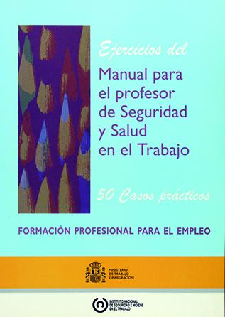 Ejercicios del manual para el profesor de seguridad y salud en el trabajo. 50 casos prácticos - Año 2009