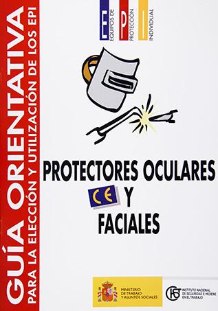 Guía orientativa para la elección y utilización de los EPI. Protectores oculares y faciales - Año 2002