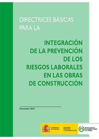 Directrices básicas para la integración de la prevención de los riesgos laborales en las obras de construcción - Año 2014