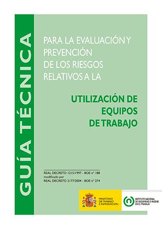 Guía técnica para la evaluación y prevención de los riesgos relativos a la utilización de los equipos de trabajo - Año 2011